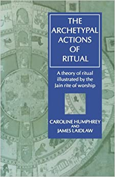 The Archetypal Actions Of Ritual: A Theory Of Ritual Illustrated By The Jain Rite Of Worship por Caroline Humphrey epub