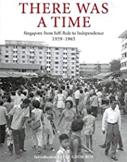 There Was a Time: Singapore 1959-1965 From Self-Rule to Independence