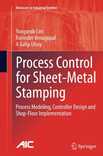 Process Control for Sheet-Metal Stamping: Process Modeling, Controller Design and Shop-Floor Implementation (Advances in
