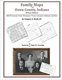 Family Maps of Owen County, Indiana by Gregory A Boyd J.D. (2010-05-20)