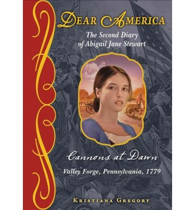 Cannons At Dawn The Second Diary Of Abigail Jane Stewart Valley Forge Pennsylvania 1779 By Kristiana Gregory