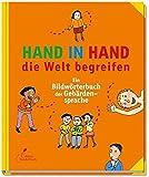 Hand in Hand die Welt begreifen: Ein Bildwörterbuch der Gebärdensprache