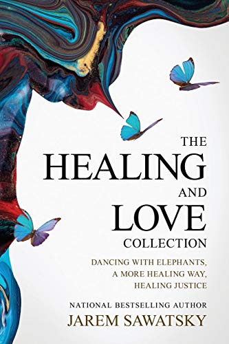 The Healing and Love Collection: Dancing with Elephants, A More Healing Way, Healing Justice (How to Die Smiling (Vol 1-3)) (Die Elephant)