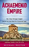 Achaemenid Empire: The First - Persian Empire: Discover The Truth About The - Achaemenid Empire: Babylonia, Yehudi & Cyrus The Great (Persians, Persia, Rhyton, Iran, Zoroastrianism, Babylonia, Nedir)