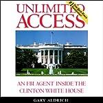 Unlimited Access: An FBI Agent Inside the Clinton White House | Gary Aldrich