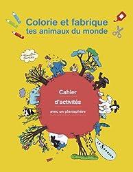 Colorie et fabrique tes animaux du monde : Cahier d'activités avec un planisphère