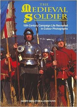 Descargar Libro Origen The Medieval Soldier: 15th Century Campaign Life Recreated In Colour Photographs Gratis PDF
