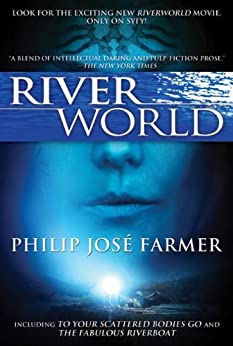 Riverworld: Including To Your Scattered Bodies Go & The Fabulous Riverboat by [Farmer, Philip Jose]