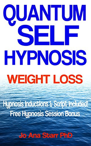 Book: QUANTUM SELF HYPNOSIS WEIGHT LOSS - Hypnosis Inductions & Script Included! by Jo Ana Starr, PhD