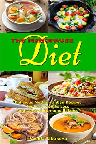 The Menopause Diet: Delicious Mediterranean Recipes for Easy Weight Loss and Natural Hormone Balance: Healthy Weight Loss Cookbook (Menopause Books 1)