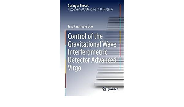 Control of the Gravitational Wave Interferometric Detector Advanced Virgo (Springer Theses), Julia Casanueva Diaz, eBook - Amazon.com