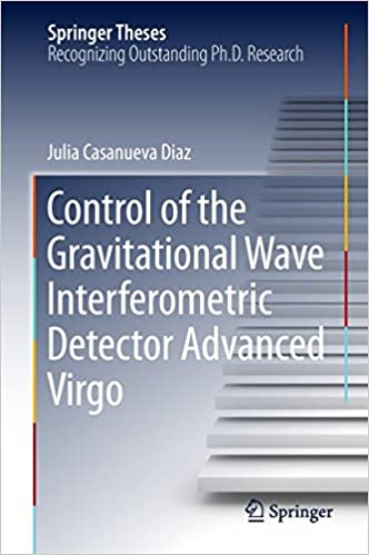 Control of the Gravitational Wave Interferometric Detector Advanced Virgo (Springer Theses) 1st Edition, Kindle Edition