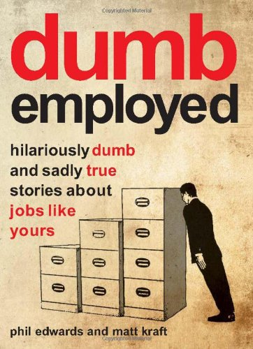 Dumbemployed: Hilariously Dumb and Sadly True Stories About Jobs Like Yours PDF