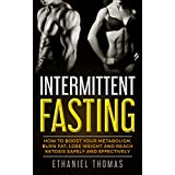 Intermittierend Fasting: How to Boost Your Metabolism, Burn Fat, Lose Weight and Reach Ketosis Safely and Effectively (Fasting, Metabolism, Burn Fat, Lose Weight, Ketosis)
