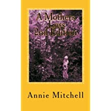 A MOTHERS LOSS 2nd edition: Take My Hand And Allow Me To Lead You The Way Towards Comfort and Recovery