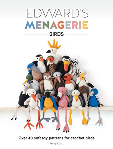 Edward's Menagerie - Birds: Over 40 Soft Toy Patterns for Crochet Birds (Pattern Toy Soft)