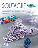 Soutache: How to make beautiful braid-and-bead embroidered jewellery and accessories