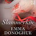 Slammerkin Audiobook by Emma Donoghue Narrated by Charlotte Stevens