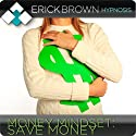 Save More Money: Hypnosis & Subliminal Speech by  Erick Brown Hypnosis Narrated by Erick Brown