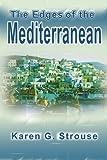 The Edges of the Mediterranean, Karen G. Strouse, 0595227619