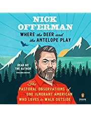Where the Deer and the Antelope Play: The Pastoral Observations of One Ignorant American Who Loves to Walk Outside