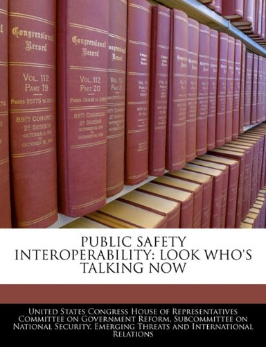 PUBLIC SAFETY INTEROPERABILITY: LOOK WHO'S TALKING NOW