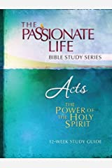 Acts: The Power Of The Holy Spirit 12-Week Study Guide (The Passionate Life Bible Study Series) Paperback