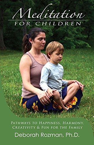 Meditation For Children: Pathways to Happiness, Harmony, Creativity & Fun for the Family Paperback – Apr 1 2008 Deborah Rozman Ph.D. Integral Yoga Publications 0932040624 Christian Life - General
