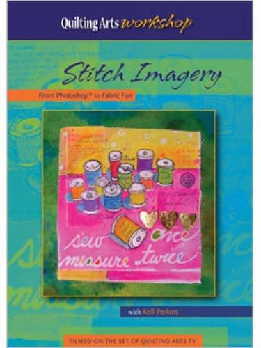 Stitch Imagery from Photo to Fabric Fun (Quilting Arts Workshop)