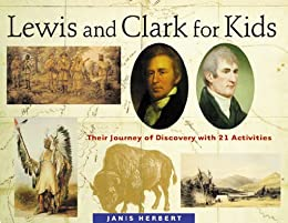 Lewis and Clark for Kids: Their Journey of Discovery with