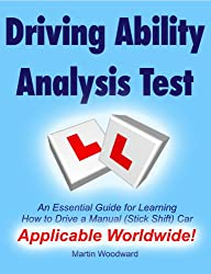 Driving Ability Analysis Test - An Essential Guide for Learning How to Learn to Drive a Manual (Stick Shift) Car - Applicable Worldwide (English Edition)