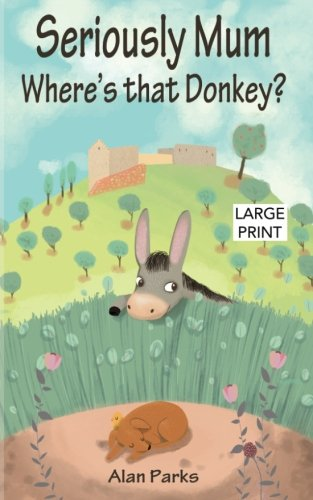 Print Mum (Seriously Mum, Where's that Donkey? (Seriously Mum Large Print) (Volume 2))