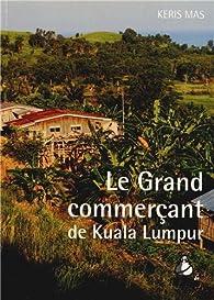 Le Grand commerçant de Kuala Lumpur par Keris Mas
