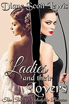 Ladies and Their Lovers: Two Tales of Unladylike Behavior by [Scott Lewis, Diane]