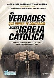 As verdades que nunca te contaram sobre a Igreja Católica: A verdade por trás das cruzadas, da inquisição e mu