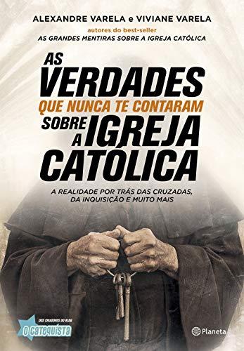 As verdades que nunca te contaram sobre a Igreja Católica: A verdade por trás das cruzadas, da inquisição e muito mais