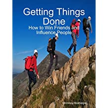 Getting Things Done: How to Win Friends and Influence People