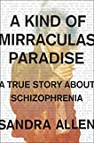img - for A Kind of Mirraculas Paradise: A True Story About Schizophrenia book / textbook / text book