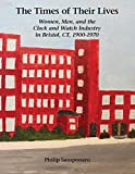 The Times of Their Lives: Women, Men, and the Clock and Watch Industry in Bristol, CT, 1900-1970 by
