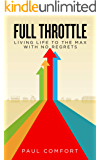 Full Throttle: Living Life to the Max with No Regrets
