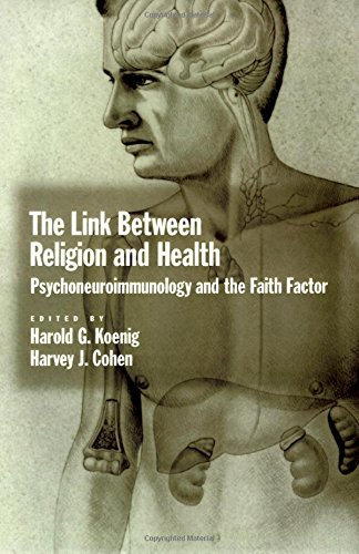The Link between Religion and Health: Psychoneuroimmunology and the Faith Factor