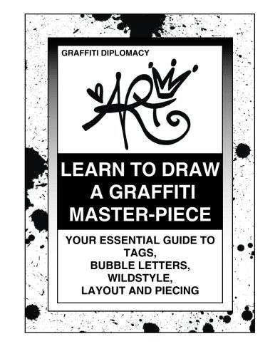 Price comparison product image Learn To Draw A Graffiti Master-Piece: Your Essential Guide To Tags,  Bubble Letters,  Wildstyle,  Layout And Piecing