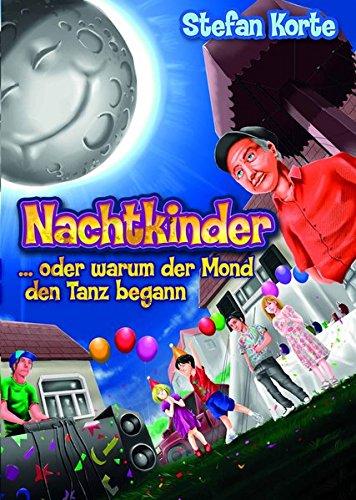 Nachtkinder: Oder warum der Mond den Tanz begann Taschenbuch – 3. September 2015 Stefan Korte Franzius Verlag 3945509467 Nacht; Kinder-/Jugendlit.