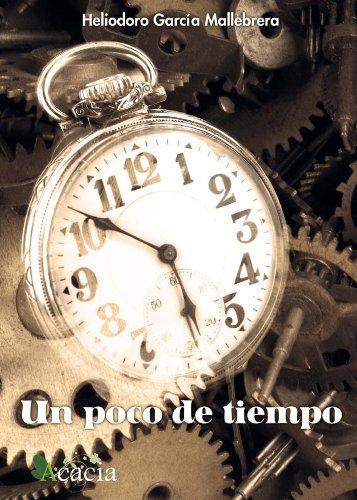 Un poco de tiempo (Spanish Edition) by [Mallebrera, Heliodoro García]