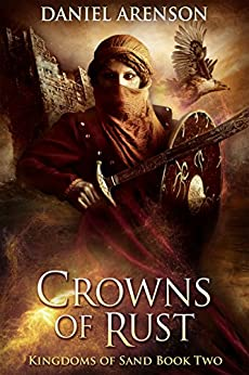 Crowns of Rust (Kingdoms of Sand Book 2) by [Arenson, Daniel]