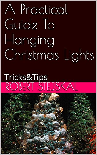 A Practical Guide To Hanging Christmas Lights: Tricks&Tips (Tips Lights Hanging Christmas)