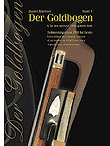 Der Goldbogen 1. Solistenbögen von 1790 bis heute (Fachbuchreihe Das Musikinstrument)