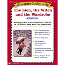 Literature Circle Guide: The Lion, the Witch and the Wardrobe: Everything You Need For Sucessful Literature Circles That Get Kids Thinking, Talking, Writing-and Loving Literature