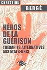 Héros de la guérison : Thérapies alternatives aux Etats-Unis par Bergé (II)