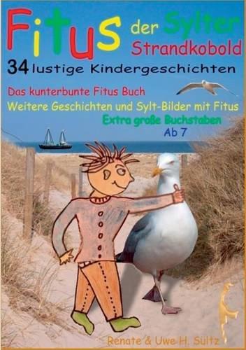 Fitus, der Sylter Strandkobold: Das kunterbunte Fitus Buch - weitere Geschichten und Sylt-Bilder mit Fitus